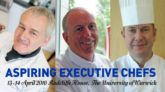 Aspiring Executive Chefs: 13-14 April 2016 Radcliffe House, The University of Warwick