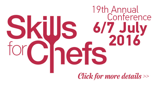 19th Annual Skills for Chefs Conference: 6/7 July 2016